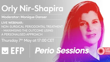 Orly Nir-Shapira's Perio Sessions webinar showed how personalised approach can maximise benefits of non-surgical periodontal therapy
